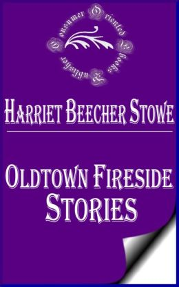 Oldtown Fireside Stories by Harriet Beecher Stowe