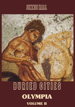 Buried Cities : Olympia, Volume II (Illustrated)