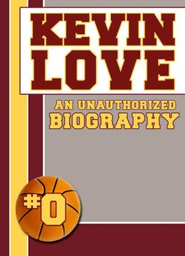 Kevin Love: An Unauthorized Biography