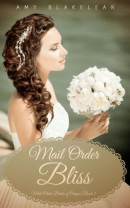 Mail Order Bliss (Sweet Mail Order Bride Historical Romance Novel)