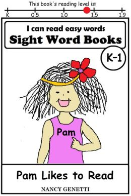 I CAN READ EASY WORDS: SIGHT WORD BOOKS: Pam Likes to Read (Level K-1): Early Reader: Beginning Readers