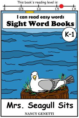 I CAN READ EASY WORDS: SIGHT WORD BOOKS: Mrs. Seagull Sits (Level K-1): Early Reader: Beginning Readers