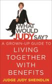 Book Cover Image. Title: What Would Judy Say?:  A Grown-Up Guide to Living Together with Benefits, Author: Judge Judy Sheindlin