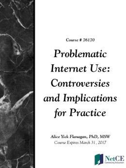 Problematic Internet Use: Controversies and Implications for Practice