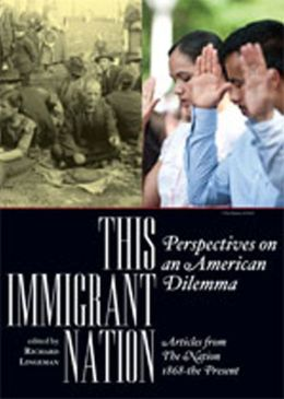 This Immigrant Nation: Perspectives on an American Dilemma (Articles from The Nation 1868-the Present)