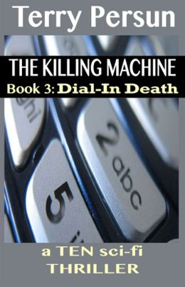 Dial-In Death (Book 3 of the T.E.N. Thriller series) (for fans of Steve Berry, James Rollins, Aaron Patterson, and Robert Ludlum)