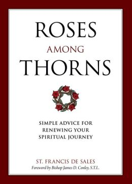 Roses Among Thorns: Simple Advice for Renewing Your Spiritual Advice
