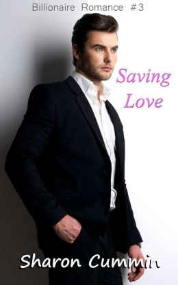 Saving Love (Billionaire Romance #3)