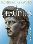 Book Cover Image. Title: I, Claudius:  From the Autobiography of Tiberius Claudius, Author: Robert Graves
