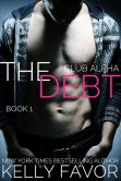 Book Cover Image. Title: The Debt 1 (Club Alpha), Author: Kelly Favor