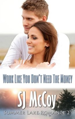 Work Like You Don't Need the Money (Summer Lake, #2)