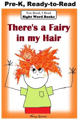 You Read, I Read: SIGHT WORD BOOKS: There's a Fairy in My Hair (Level Pre-K): Early Reader: Beginning Readers