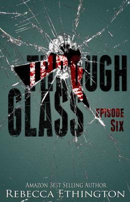 Through Glass - Episode Six