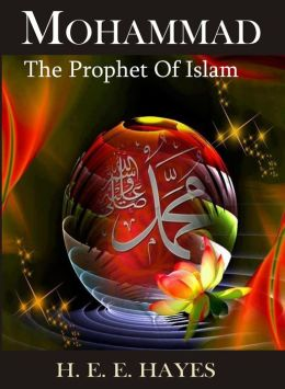 Mohammed, The Prophet of Islam by H. E. E. Hayes