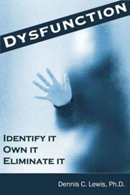 Dysfunction: Identify It. Own It. Eliminate It.