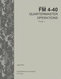 Field Manual FM 4-40 Quartermaster Operations Change 1 April 2014