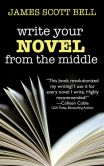 Book Cover Image. Title: Write Your Novel From the Middle:  A New Approach for Plotters, Pantsers and Everyone in Between, Author: James Scott Bell