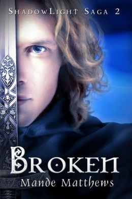 Broken: Book 2 of the ShadowLight Saga