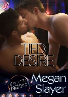 Tied Desire (Club Desire Series, #1) by Megan Slayer