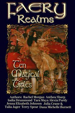 Faery Realms: Ten Magical Titles (Multi-Author Bundle of Novels & Novellas)