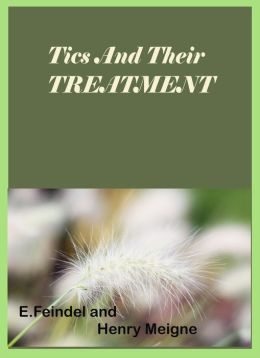 Tics and Their Treatment by E. Feindel and Henry Meigne