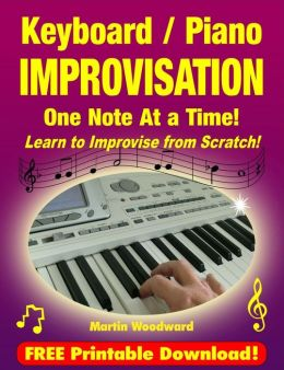 Keyboard / Piano Improvisation One Note At a Time - Learn to Improvise from Scratch!