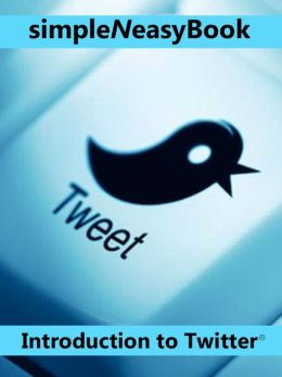 Introduction to Twitter®-simpleNeasyBook