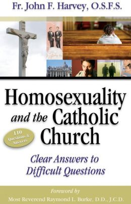 Homosexuality and the Catholic Church: Clear Answers to Difficult Questions