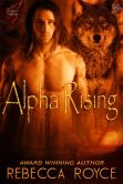 Book Cover Image. Title: Alpha Rising, Author: Rebecca Royce