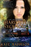 Book Cover Image. Title: The Incredible Charlotte Sycamore and the Secret Traps, Author: Kate Maddison
