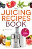 Book Cover Image. Title: The Juicing Recipes Book:  150 Healthy Juicing Recipes to Unleash the Nutritional Power of Your Juicer Machine, Author: Mendocino Press
