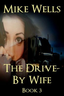 The Drive-By Wife, Book 3 - A Dark Tale of Blackmail and Romantic Obsession (For Stephen King and Dean Koontz Fans)