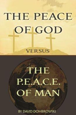 The Peace of God vs. the P.E.A.C.E. of Man