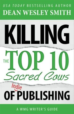 Killing the Top Ten Sacred Cows of Indie Publishing: A WMG Writer's Guide