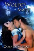 Book Cover Image. Title: Wolfe's Mate, Author: Caryn Moya-Block