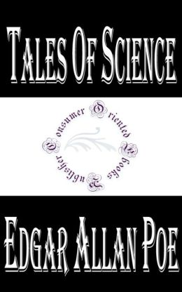 Tales of Science by Edgar Allan Poe: 6 Works (Mesmeric Revelation, Ms. Found in a Bottle, Some Words with a Mummy, Balloon-Hoax, Facts in the Case of M. Valdemar, Thousand-and-Second Tale of Scheherazade)