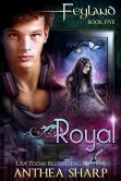 Book Cover Image. Title: Royal:  Feyguard Book 2, Author: Anthea Sharp
