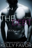 Book Cover Image. Title: The Debt 2 (Club Alpha), Author: Kelly Favor