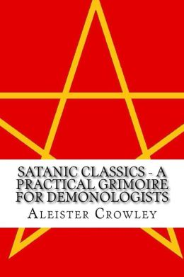 Satanic Classics - A Practical Grimoire For Demonologists