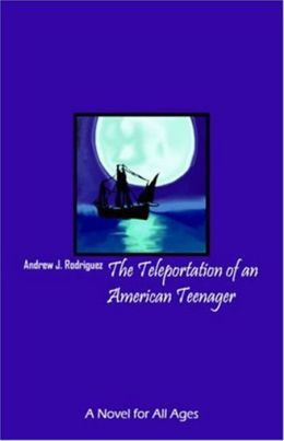The Teleportation of an American Teenager: A Novel for All Ages