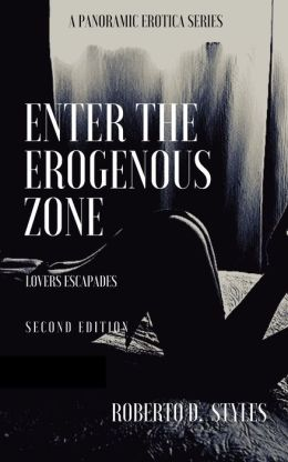 Enter The Erogenous Zone Lovers Escapades Second Edition