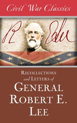 Recollections and Letters of General Robert E. Lee (Civil War Classics)