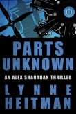 Book Cover Image. Title: Parts Unknown:  An Alex Shanahan Thriller, Author: Lynne Heitman