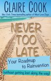 Book Cover Image. Title: Never Too Late:  Your Roadmap to Reinvention (without getting lost along the way), Author: Claire Cook