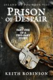 Book Cover Image. Title: Prison of Despair (Island of Fog, Book 8), Author: Keith Robinson