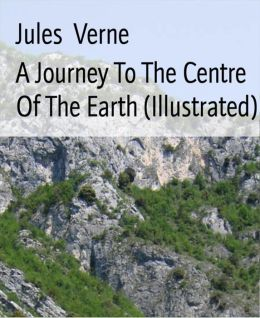 A Journey To The Centre Of The Earth (Illustrated)