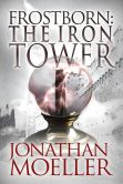 Book Cover Image. Title: Frostborn:  The Iron Tower (Frostborn #5), Author: Jonathan Moeller