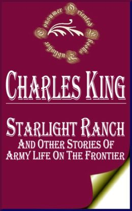Starlight Ranch and Other Stories of Army Life on the Frontier by Charles King