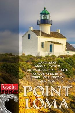 All Things Point Loma: History, Places to Go, Things to Do, and Reader Stories from the Last 40 Years
