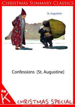 Confessions [St. Augustine] [Christmas Summary Classics]
